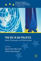 The EU in UN Politics Actors, Processes and Performances by Spyros Blavoukos