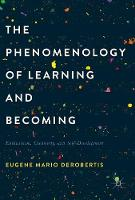 The Phenomenology of Learning and Becoming Enthusiasm, Creativity, and Self-Development by Eugene Mario DeRobertis