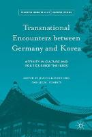 Transnational Encounters between Germany and Korea Affinity in Culture and Politics Since the 1880s by Joanne Miyang Cho