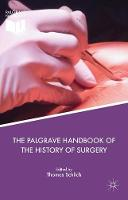 The Palgrave Handbook of the History of Surgery by Thomas Schlich