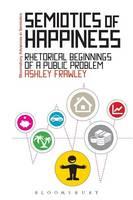 Semiotics of Happiness Rhetorical Beginnings of a Public Problem by Ashley Frawley