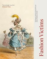Fashion Victims The Dangers of Dress Past and Present by Alison Matthews-David