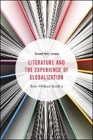 Literature and the Experience of Globalization Texts Without Borders by Svend Erik (Aarhus University, Denmark) Larsen
