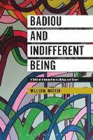 Badiou and Indifferent Being A Critical Introduction to Being and Event by William Watkin
