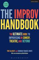 The Improv Handbook The Ultimate Guide to Improvising in Comedy, Theatre, and Beyond by Tom Salinsky, Deborah Frances-White