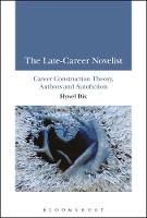 The Late-Career Novelist Career Construction Theory, Authors and Autofiction by Hywel Dix