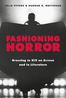 Fashioning Horror Dressing to Kill on Screen and in Literature by Julia (Royal Alberta Museum, Canada) Petrov, Gudrun D. (University of Iceland in Reykjavik, Iceland) Whitehead