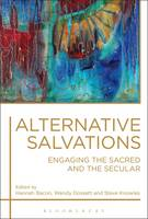 Alternative Salvations Engaging the Sacred and the Secular by Hannah Bacon