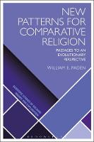 New Patterns for Comparative Religion Passages to an Evolutionary Perspective by William E. (University of Vermont, USA) Paden