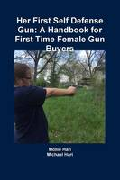 Her First Self Defense Gun: A Handbook for First Time Female Gun Buyers by Michael Hari, Mollie Hari