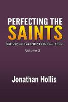 Perfecting the Saints Bible Study and Commentary on the Book of James by Jonathan Hollis