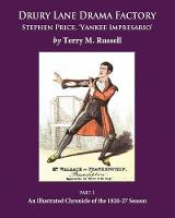 Drury Lane Drama Factory: Stephen Price Yankee Impresario An Illustrated Chronicle of the 1826-27 Season by Terry M. Russell