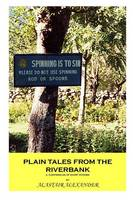 Plain Tales from the Riverbank by Alastair Alexander
