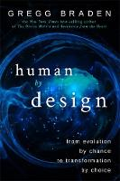 Human by Design From Evolution by Chance to Transformation by Choice by Gregg Braden