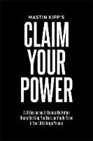 Claim Your Power A 40-Day Journey to Dissolve the Hidden Blocks That Keep You Stuck and Finally Thrive in Your Life's Unique Purpose by Mastin Kipp