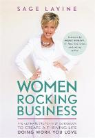 Women Rocking Business The Ultimate Step-by-Step Guidebook to Create a Thriving Life Doing Work You Love by Sage Lavine