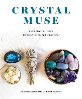 Crystal Muse Everyday Rituals to Tune in to the Real You by Heather Askinosie, Timmi Jandro