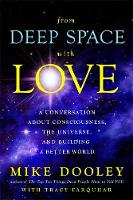From Deep Space with Love A Conversation about Consciousness, the Universe and Building a Better World by Mike Dooley, Tracy Farquhar