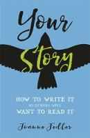 Your Story How to Write It So Others Will Want to Read It by Joanne Fedler