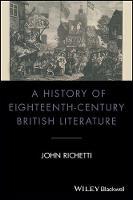 A History of Eighteenth-Century British Literature by John Richetti