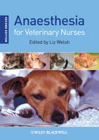 Anaesthesia for Veterinary Nurses by Liz (Private Practice, Peebles, Scotland) Welsh