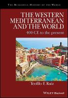 The Western Mediterranean and the World 400 CE to the Present by Teofilo F. Ruiz