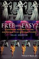 Free and Easy? A Defining History of the American Film Musical Genre by Sean Griffin