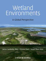 Wetland Environments A Global Perspective by James S. Aber, Susan Aber, Firooza Pavri