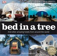 Bed in a Tree and Other Amazing Hotels from Around the World by Bettina Kowalewski