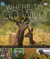 RSPB Where to Go Wild in Britain by