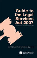 Butterworths Guide to the Legal Services Act 2007 by James Thorne