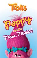 Trolls: Poppy and the Mane Mania by DreamWorks Animation, David Lewman, Scholastic