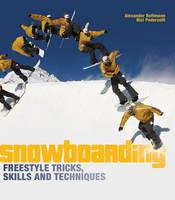 Snowboarding Freestyle Tricks, Skills and Techniques by Alexander Rottmann, Nici Pederzolli