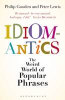 Cover for Idiomantics: The Weird and Wonderful World of Popular Phrases by Philip Gooden, Peter Lewis