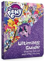 The Ultimate Guide: All the fun, facts and magic of My Little Pony by My Little Pony