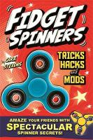 Fidget Spinners Tricks, Hacks and Mods Amaze your friends with spectacular spinner secrets. Over 40 tricks Inside! by Cara Stevens