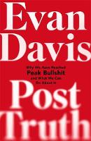 Post-Truth Why We Have Reached Peak Bullshit and What We Can Do About It by Evan Davis