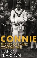 Connie The Marvellous Life of Learie Constantine by Harry Pearson
