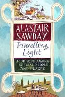 Travelling Light Journeys Among Special People and Places by Alastair Sawday