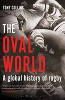 The Oval World A Global History of Rugby by Tony Collins