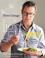 River Cottage Light & Easy Healthy Recipes for Every Day by Hugh Fearnley-Whittingstall