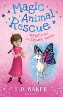 Magic Animal Rescue 1: Maggie and the Flying Horse by E. D. Baker