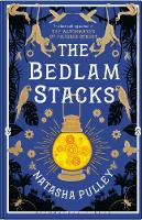 The Bedlam Stacks The Astonishing Historical Fantasy from the International Bestselling Author of The Watchmaker of Filigree Street by Natasha Pulley