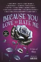 Because You Love to Hate Me 13 Tales of Villainy by Ameriie