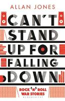 Can't Stand Up For Falling Down Rock'n'Roll War Stories by Allan Jones