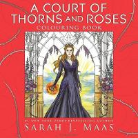 A Court of Thorns and Roses Colouring Book by Sarah J. Maas
