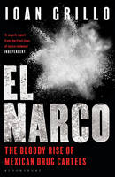 El Narco The Bloody Rise of Mexican Drug Cartels by Ioan Grillo