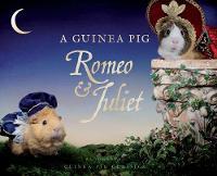 A Guinea Pig Romeo & Juliet by William Shakespeare, Tess Newall, Alex Goodwin