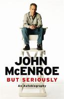 Cover for But Seriously by John McEnroe