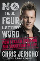 No Is a Four-Letter Word How I Failed Spelling But Succeeded in Life by Chris Jericho